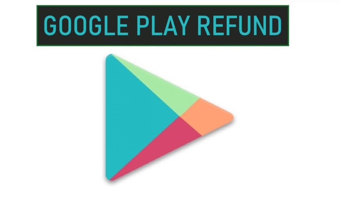 How to get a refund on Google Play Store [Easy Process]